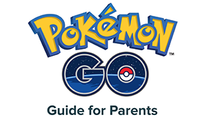 Parents Guide to Pokémon Go